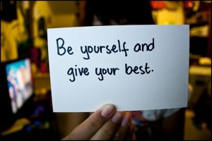 be yourself and give your best