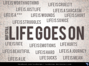 life_goes_on_____by_lyxdesign-d5cwudc
